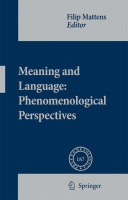 Meaning and Language: Phenomenological Perspectives - Phaenomenologica 187 (Hardback)