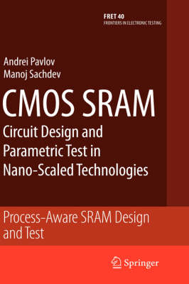 CMOS SRAM Circuit Design and Parametric Test in Nano-Scaled Technologies: Process-Aware SRAM Design and Test - Frontiers in Electronic Testing 40 (Hardback)