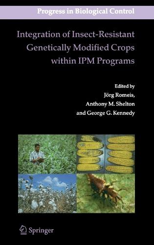 Integration of Insect-Resistant Genetically Modified Crops within IPM Programs - Progress in Biological Control 5 (Hardback)