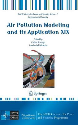 Air Pollution Modeling and Its Application XIX - NATO Science for Peace and Security Series C: Environmental Security (Hardback)