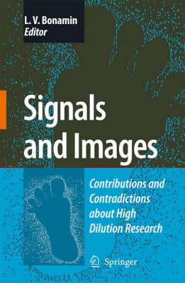 Signals and Images: Contributions and Contradictions about High Dilution Research (Hardback)