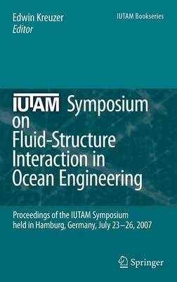 IUTAM Symposium on Fluid-Structure Interaction in Ocean Engineering: Proceedings of the IUTAM Symposium held in Hamburg, Germany, July 23-26, 2007 - IUTAM Bookseries 8 (Hardback)