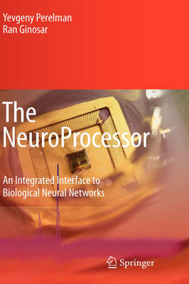 The NeuroProcessor: An Integrated Interface to Biological Neural Networks (Hardback)
