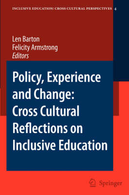 Policy, Experience and Change: Cross-Cultural Reflections on Inclusive Education - Inclusive Education: Cross Cultural Perspectives 4 (Paperback)