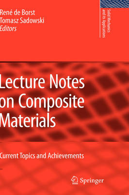 Lecture Notes on Composite Materials: Current Topics and Achievements - Solid Mechanics and Its Applications 154 (Hardback)