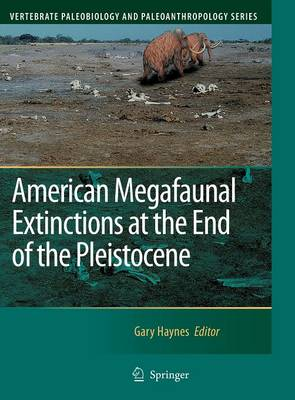 American Megafaunal Extinctions at the End of the Pleistocene - Vertebrate Paleobiology and Paleoanthropology (Hardback)