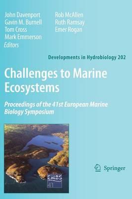 Challenges to Marine Ecosystems: Proceedings of the 41st European Marine Biology Symposium - Developments in Hydrobiology 202 (Hardback)