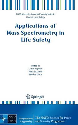 Applications of Mass Spectrometry in Life Safety - NATO Science for Peace and Security Series A: Chemistry and Biology (Hardback)