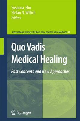 Quo Vadis Medical Healing: Past Concepts and New Approaches - International Library of Ethics, Law, and the New Medicine 44 (Hardback)