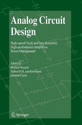 Analog Circuit Design: High-speed Clock and Data Recovery, High-performance Amplifiers, Power Management (Hardback)