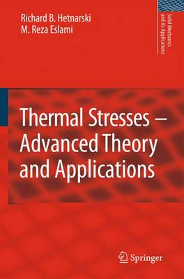Thermal Stresses -- Advanced Theory and Applications - Solid Mechanics and Its Applications 158 (Hardback)