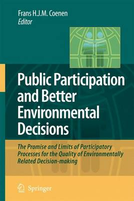 Public Participation and Better Environmental Decisions: The Promise and Limits of Participatory Processes for the Quality of Environmentally Related Decision-making (Hardback)