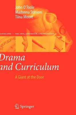 Drama and Curriculum: A Giant at the Door - Landscapes: the Arts, Aesthetics, and Education 6 (Hardback)
