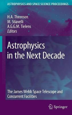 Astrophysics in the Next Decade: The James Webb Space Telescope and Concurrent Facilities - Astrophysics and Space Science Proceedings (Hardback)