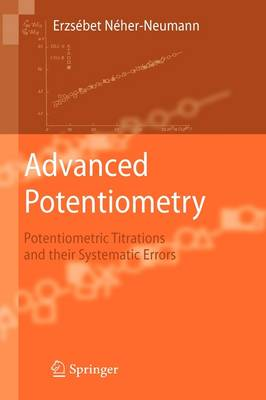 Advanced Potentiometry: Potentiometric Titrations and Their Systematic Errors (Hardback)