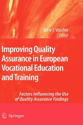 Improving Quality Assurance in European Vocational Education and Training: Factors Influencing the Use of Quality Assurance Findings (Hardback)