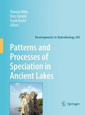 Patterns and Processes of Speciation in Ancient Lakes: Proceedings of the Fourth Symposium on Speciation in Ancient Lakes, Berlin, Germany, September 4-8, 2006 - Developments in Hydrobiology 205 (Hardback)