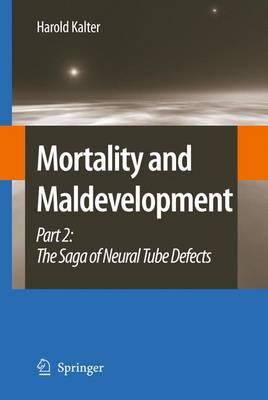 Mortality and Maldevelopment: Part II: The Saga of Neural Tube Defects (Hardback)
