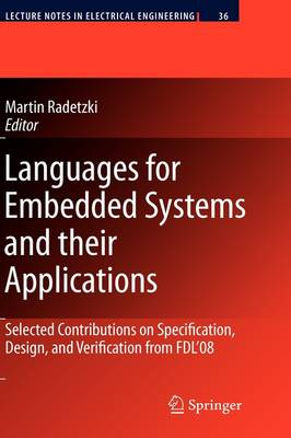 Languages for Embedded Systems and their Applications: Selected Contributions on Specification, Design, and Verification from FDL'08 - Lecture Notes in Electrical Engineering 36 (Hardback)