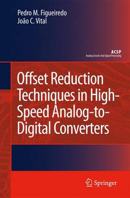 Offset Reduction Techniques in High-Speed Analog-to-Digital Converters: Analysis, Design and Tradeoffs - Analog Circuits and Signal Processing (Hardback)