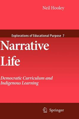 Narrative Life: Democratic Curriculum and Indigenous Learning - Explorations of Educational Purpose 7 (Hardback)