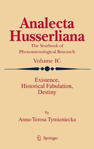 Existence, Historical Fabulation, Destiny - Analecta Husserliana 99 (Hardback)