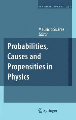 Probabilities, Causes and Propensities in Physics - Synthese Library 347 (Hardback)