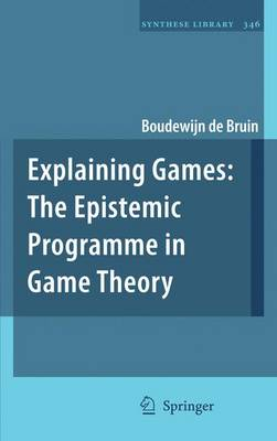 Explaining Games: The Epistemic Programme in Game Theory - Synthese Library 346 (Hardback)