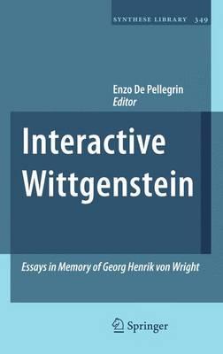 Interactive Wittgenstein: Essays in Memory of Georg Henrik von Wright - Synthese Library 349 (Hardback)