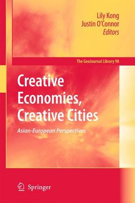 Creative Economies, Creative Cities: Asian-European Perspectives - GeoJournal Library 98 (Hardback)