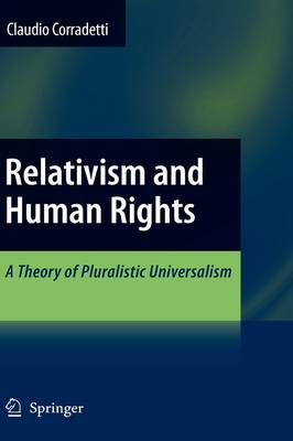 Relativism and Human Rights: A Theory of Pluralistic Universalism (Hardback)