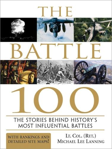 The Battle 100: The Stories Behind History's Most Influential Battles (Paperback)