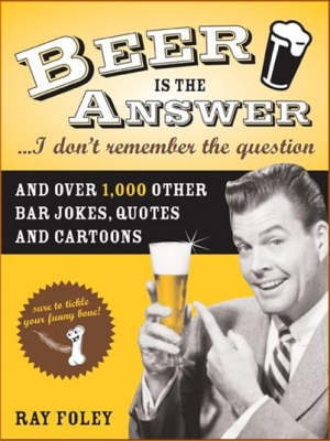 Beer is the Answer...I Don't Remember the Question (Paperback)