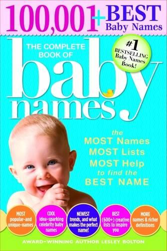 The Complete Book of Baby Names: The Most Names (100,001+), Most Unique Names, Most Idea-Generating Lists (600+) and the Most Help to Find the Perfect Name (Paperback)