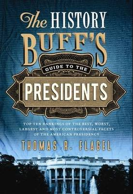 The History Buff's Guide to the Presidents (Paperback)