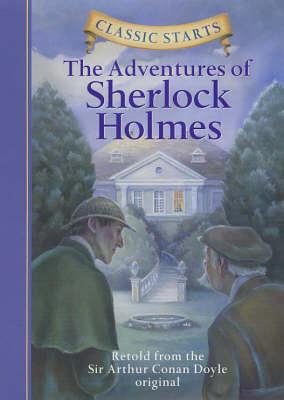 Classic Starts (R): The Adventures of Sherlock Holmes: Retold from the Sir Arthur Conan Doyle Original - Classic Starts (Hardback)
