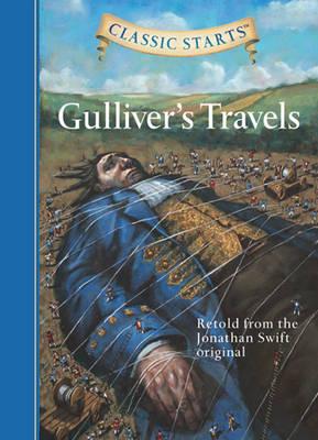 Classic Starts (R): Gulliver's Travels: Retold from the Jonathan Swift Original - Classic Starts (Hardback)