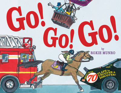 Go! Go! Go!: More Than 70 Flaps to Uncover and Discover! (Hardback)