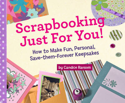 Scrapbooking Just for You!: How to Make Fun, Personal, Save-them-forever Keepsakes (Hardback)