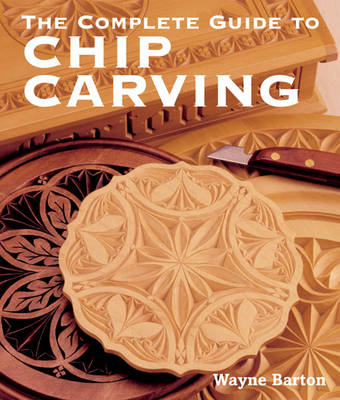 The Complete Guide to Chip Carving (Paperback)