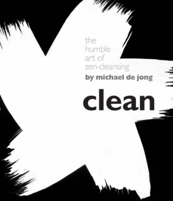 Clean: The Humble Art of Zen-cleansing (Hardback)