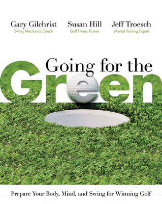 Going for the Green: Prepare Your Body, Mind, and Swing for Winning Golf (Hardback)