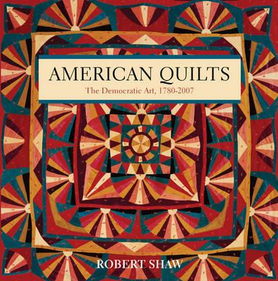 American Quilts: The Democratic Art, 1780-2007 (Hardback)