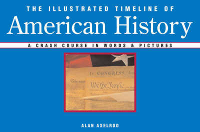 The Illustrated Timeline of American History: A Crash Course in Words and Pictures (Hardback)