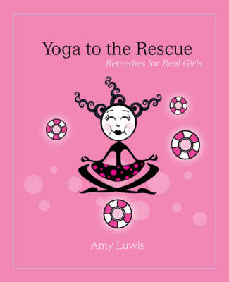 Yoga to the Rescue: Remedies for Real Girls (Paperback)