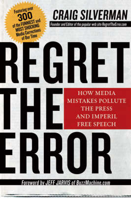 Regret the Error: How Media Mistakes Pollute the Press and Imperil Free Speech (Hardback)