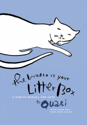 The World is Your Litterbox: A How-to Manual for Cats (Hardback)