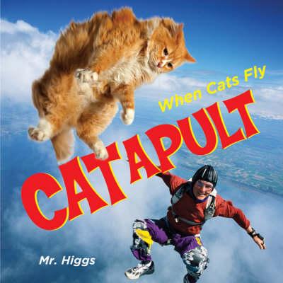Catapult: When Cats Fly (Hardback)
