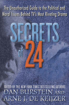 """Secrets of """"24"""": The Unauthorized Guide to the Political and Moral Issues Behind TV's Most Riveting Drama (Hardback)"""