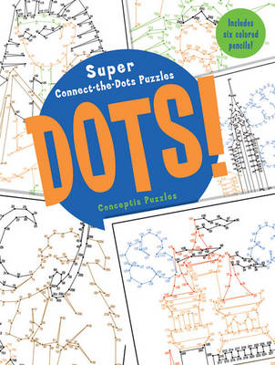 Dots!: Super Connect-the-Dots Puzzles (Paperback)